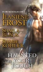 Haunted by Your Touch ebook by Jeaniene Frost, Sharie Kohler, Shayla Black