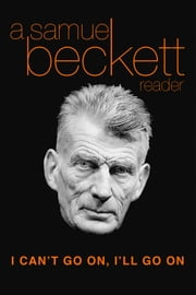 I Can't Go On, I'll Go On - A Samuel Beckett Reader ebook by Samuel Beckett