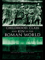 Childhood, Class and Kin in the Roman World ebook by Suzanne Dixon