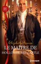 Le maître de Hollowhurst Castle ebook by Elizabeth Beacon