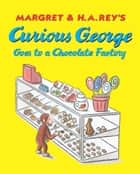 Curious George Goes to a Chocolate Factory eBook by H. A. Rey