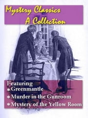 Mystery Classics, Volume 6 - Greenmantle, Murder in the Gunroom, & Mystery of the Yellow Room ebook by J. M. Francis, Editor