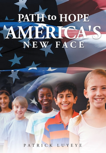 Path to Hope: America's New Face ebook by Patrick Luyeye - Pat