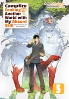 Campfire Cooking in Another World with My Absurd Skill: Volume 5 ebook by Ren Eguchi