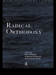 Radical Orthodoxy - A New Theology ebook by John Milbank,Catherine Pickstock,Graham Ward
