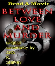 Between Love and Murder ebook by Jack R. Stanley