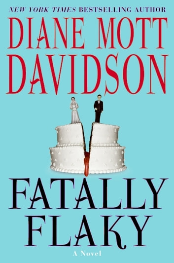 Fatally Flaky - A Novel ebook by Diane Mott Davidson