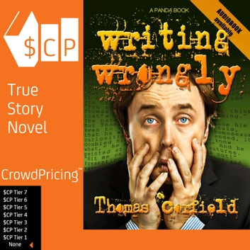 Writing Wrongly: The saga of an incomplete wanker audiobook by Thomas Corfield