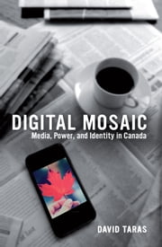 Digital Mosaic - Media, Power, and Identity in Canada ebook by David Taras