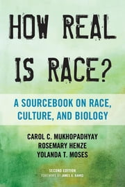 How Real Is Race? - A Sourcebook on Race, Culture, and Biology ebook by Carol C. Mukhopadhyay,Rosemary Henze, professor,Yolanda T. Moses