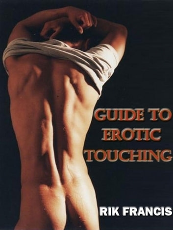 Guide to Erotic Touching ebook by Rik Francis