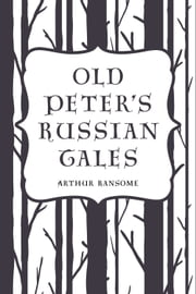 Old Peter's Russian Tales ebook by Arthur Ransome