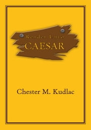 Render Unto Caesar ebook by Chester M. Kudlac