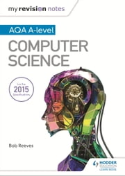 My Revision Notes AQA A-Level Computer Science ebook by Bob Reeves