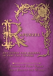 Rapunzel – And Other Fair Maidens in Very Tall Towers (Origins of Fairy Tales from Around the World) ebook by Amelia Carruthers,Various