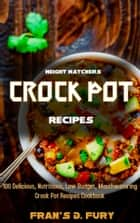 Weight Watchers Crock Pot Recipes: 100 Delicious, Nutritious, Low Budget, Mouthwatering Crock Pot Recipes Cookbook ebook by Fran's D. Fury