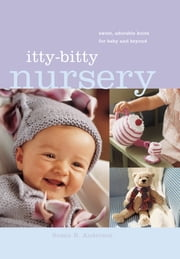 Itty-Bitty Nursery - Sweet, Adorable Knits for the Baby and Beyond ebook by Susan B. Anderson