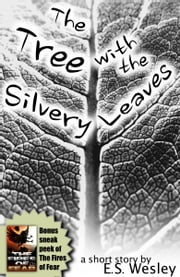 The Tree with the Silvery Leaves ebook by E.S. Wesley