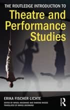 The Routledge Introduction to Theatre and Performance Studies ebook by Erika Fischer-Lichte,Minou Arjomand,Ramona Mosse