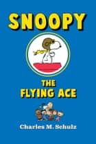 Snoopy the Flying Ace ebook by Charles M. Schulz