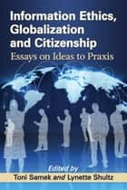Information Ethics, Globalization and Citizenship - Essays on Ideas to Praxis eBook by Toni Samek, Lynette Shultz