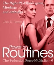 Seduction Force Multiplier 6: Power of Routines - The Right PUA Inner game , Mindsets and Attitudes! ebook by Jack N. Raven