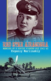 Red Star Airacobra: Memoirs of a Soviet Fighter Ace 1941-45 - Memoirs of a Soviet Fighter Ace 1941-45 ebook by Evgeniy Mariinskiy