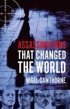 Assassinations That Changed The World ebook by