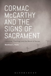 Cormac McCarthy and the Signs of Sacrament - Literature, Theology, and the Moral of Stories ebook by Dr. Matthew L. Potts