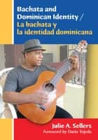 Bachata and Dominican Identity / La bachata y la identidad dominicana ebook by Julie A. Sellers