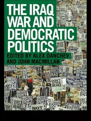 The Iraq War and Democratic Politics ebook by Alex Danchev,John MacMillan