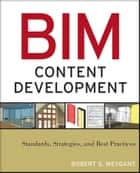 BIM Content Development - Standards, Strategies, and Best Practices ebook by Robert S. Weygant