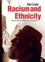 Racism and Ethnicity - Global Debates, Dilemmas, Directions ebook by Ian Law