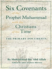 Six Covenants of the Prophet Muhammad with the Christians of His Time - The Primary Documents ebook by Muhammad ibn 'Abd Allah,John Andrew Morrow,John Andrew Morrow,Charles Upton