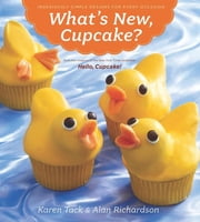 What's New, Cupcake? - Ingeniously Simple Designs for Every Occasion ebook by Karen Tack, Alan Richardson