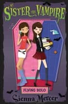 Flying Solo (My Sister the Vampire) ebook by Sienna Mercer