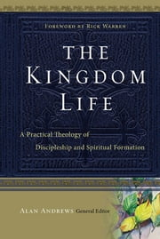 The Kingdom Life - A Practical Theology of Discipleship and Spiritual Formation ebook by Dallas Willard,Keith Meyer,Bruce McNicol,Keith Matthews,Bill Hull,Peggy Reynoso,Paula Fuller,Bruce Demarest,Michael Glerup,Richard Averbeck,Alan Andrews,Christopher Morton,Alan Andrews,Bill Thrall