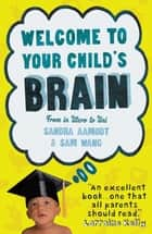 Welcome to Your Child's Brain eBook by Sandra Aamodt, Sam Wang