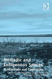 Nomadic and Indigenous Spaces - Productions and Cognitions ebook by Dr Joachim Otto Habeck,Dr Judith Miggelbrink,Dr Nuccio Mazzullo,Mr Peter Koch