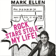 Rock Stars Stole my Life! - A Big Bad Love Affair with Music audiobook by Mark Ellen