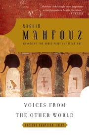 Voices from the Other World - Ancient Egyptian Tales ebook by Naguib Mahfouz,Raymond Stock