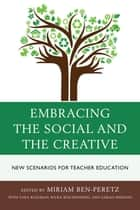 Embracing the Social and the Creative - New Scenarios for Teacher Education ebook by Miriam Ben-Peretz, Dr. Sara Kleeman, Rivka Reichenberg,...