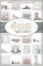 The Measure of Success - Uncovering the Biblical Perspective on Women, Work, and the Home ebook by Carolyn McCulley,Nora Shank