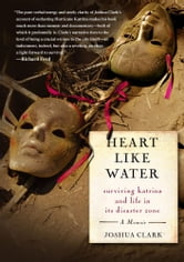 Heart Like Water - Surviving Katrina and Life in Its Disaster Zone ebook by Joshua Clark