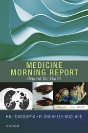 Medicine Morning Report: Beyond the Pearls ebook by Rajkumar Dr. Dasgupta,R. Michelle Koolaee
