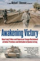 Awakening Victory - How Iraqi Tribes and American Troops Reclaimed Al Anbar and Defeated Al Qaeda in Iraq ebook by Michael Silverman