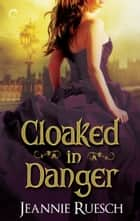 Cloaked in Danger ebook by Jeannie Ruesch