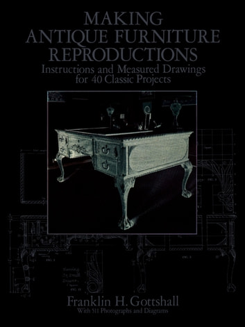 Making Antique Furniture Reproductions   Instructions And Measured Drawings  For 40 Classic Projects Ebook By Franklin