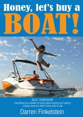 Honey, let's buy a BOAT! - Boat Ownership - Everything you wanted to know about buying (and selling) a power boat but didn't know who to ask. ebook by Darren Finkelstein