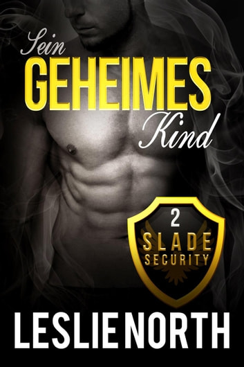 Sein geheimes Kind - Slade Security Team Reihe, #2 eBook by Leslie North